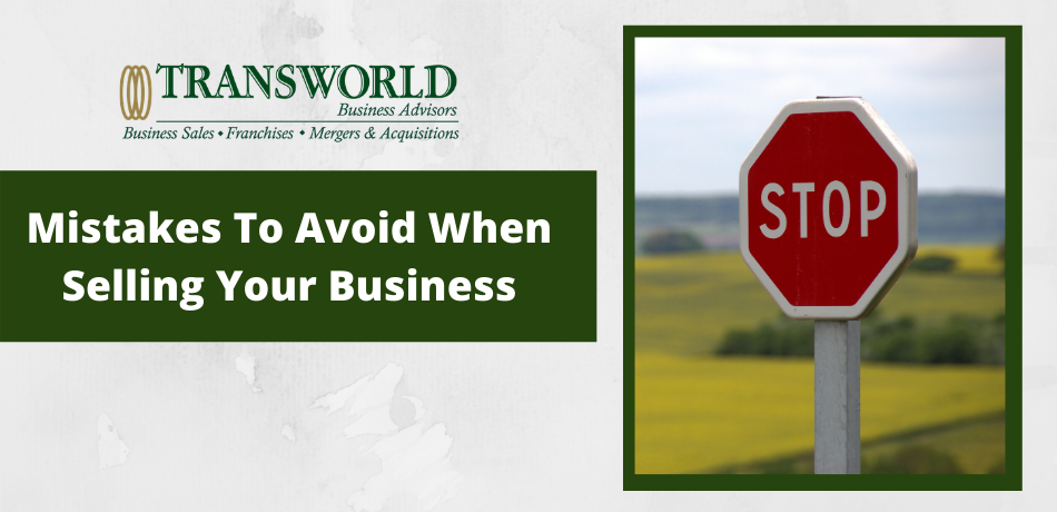Two Mistakes NOT to Make When Selling Your Business