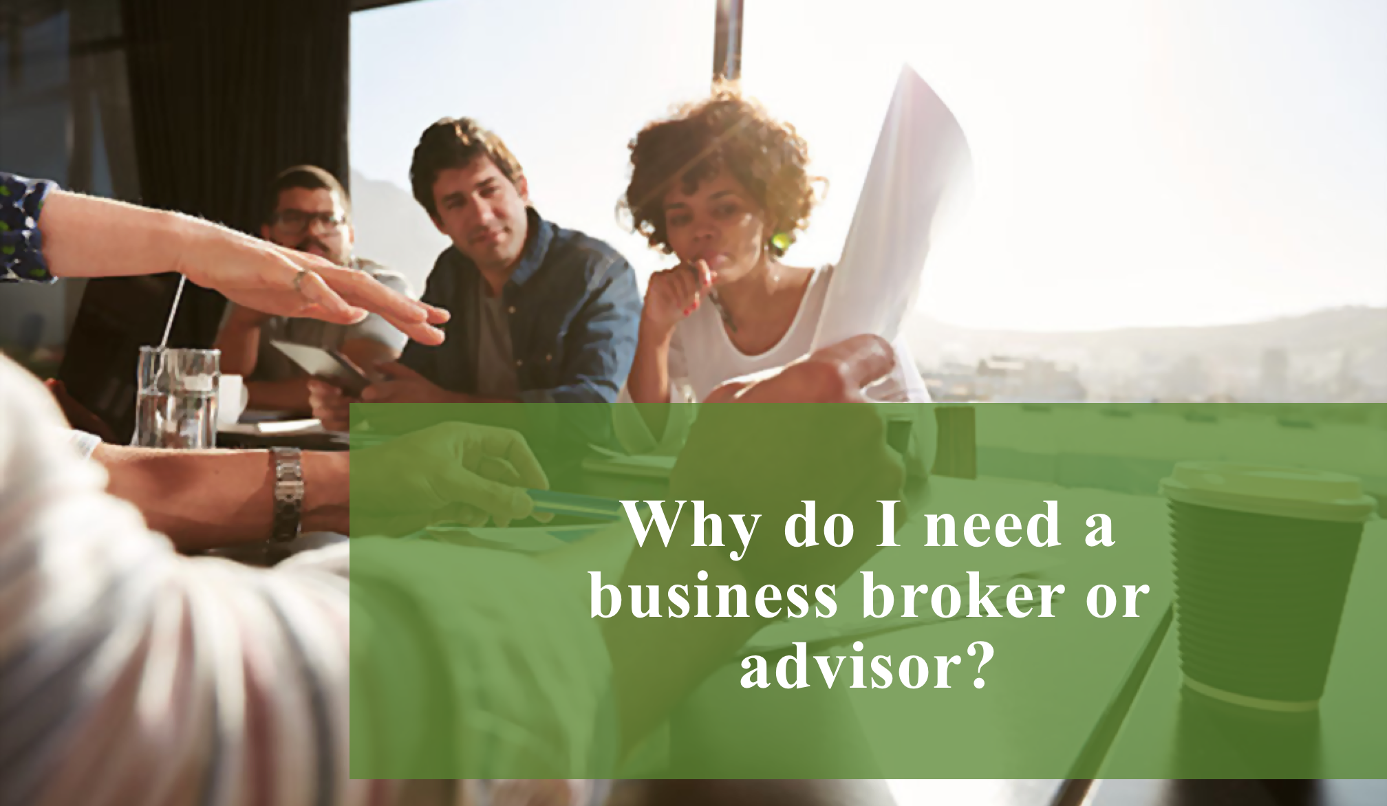 Why do I need a business broker or advisor?