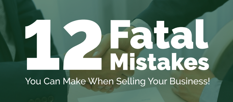 12 Fatal Mistakes in selling your business